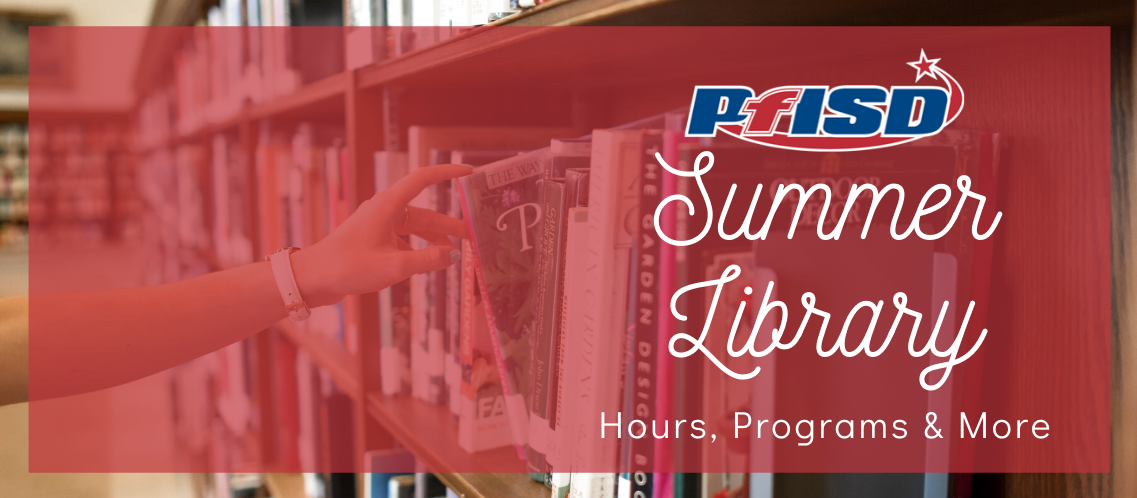 PfISD Summer Library Hours, Programs & More