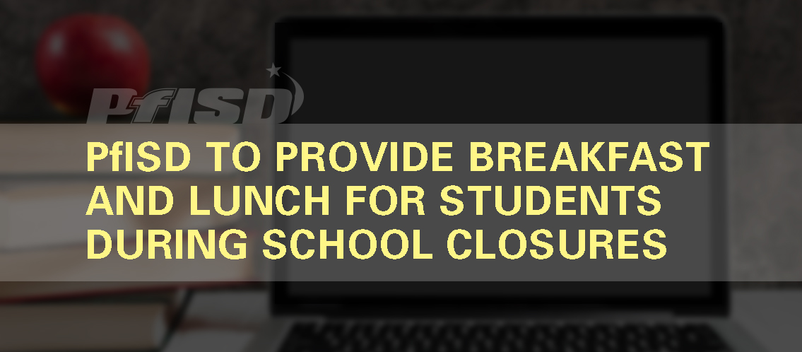 PfISD to provide breakfast and lunch to students during school closures.