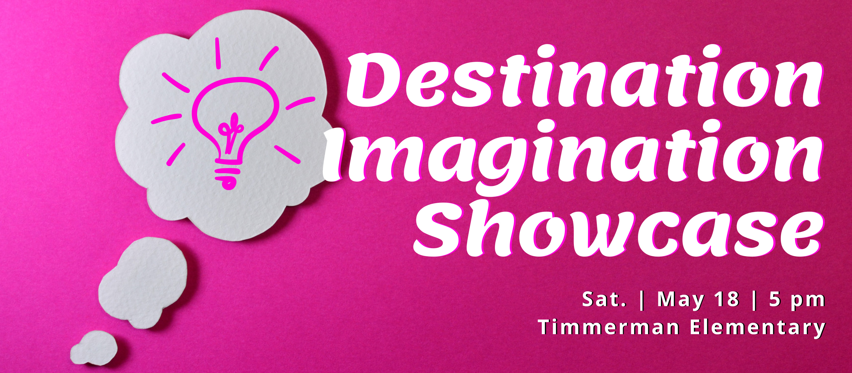 Destination Imagination Showcase May 18, 5 pm Timmerman Elementary