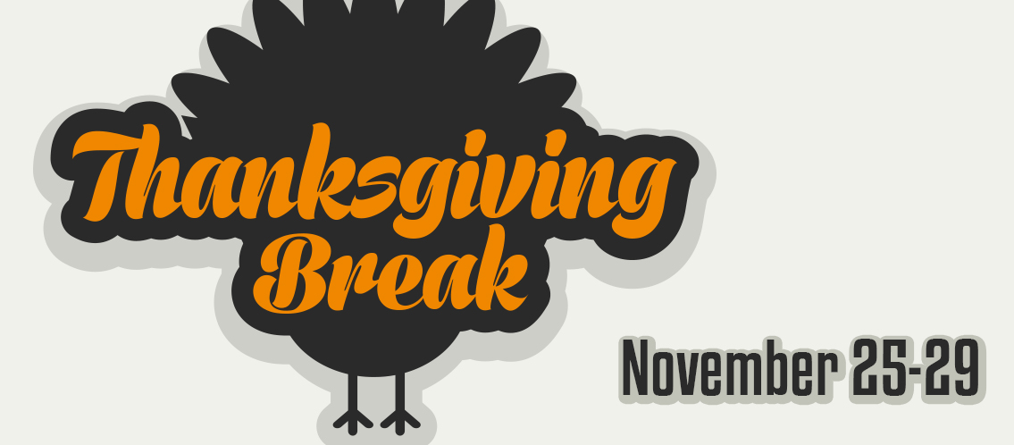 Thanksgiving Break, Nov. 25-29