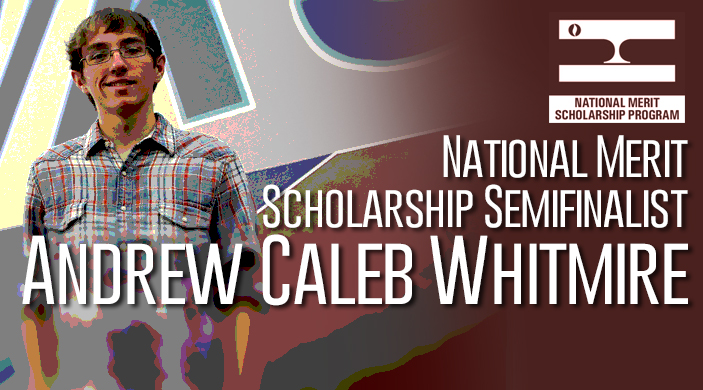 Caleb Whitmire has been named a Semifinalist in the 61st annual National Merit Scholarship Program.